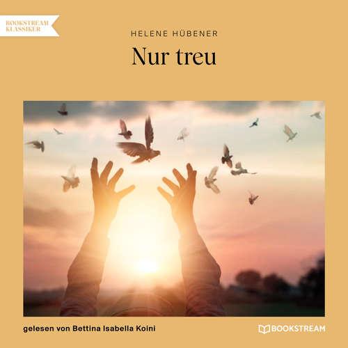 Hoerbuch Nur treu - Helene Hübener - Bettina Isabella Koini