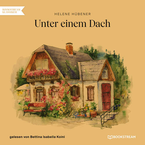 Hoerbuch Unter einem Dach - Helene Hübener - Bettina Isabella Koini