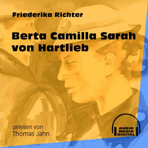 Hoerbuch Berta Camilla Sarah von Hartlieb - Friederika Richter - Thomas Jahn
