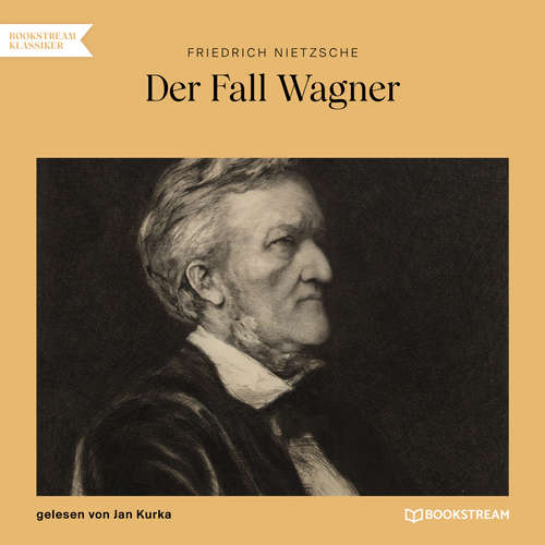 Hoerbuch Der Fall Wagner - Friedrich Nietzsche - Jan Kurka