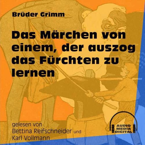 Hoerbuch Das Märchen von einem, der auszog das Fürchten zu lernen - Brüder Grimm - Bettina Reifschneider