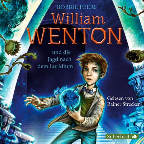 Hoerbuch William Wenton und die Jagd nach dem Luridium - William Wenton 1 - Bobbie Peers - Rainer Strecker