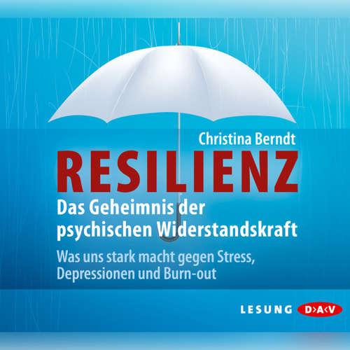 Hoerbuch Resilienz. Das Geheimnis der psychischen Widerstandskraft (Lesung) - Christian Berndt - Ulrike Hübschmann