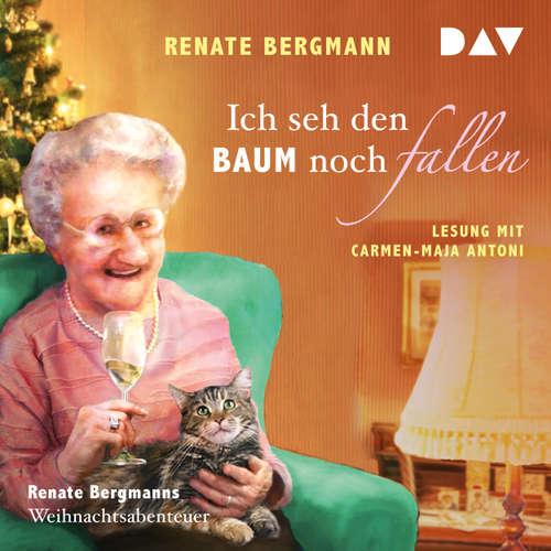 Hoerbuch Ich seh den Baum noch fallen - Renate Bergmanns Weihnachtsabenteuer - Renate Bergmann - Antoni Carmen-Maja