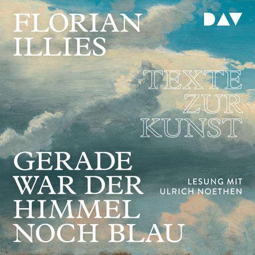 Hoerbuch Gerade war der Himmel noch blau - Texte zur Kunst - Florian Illies - Noethen Ulrich