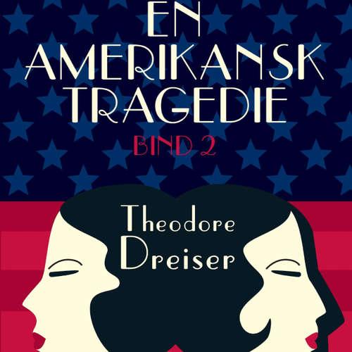 Audiokniha En amerikansk tragedie, bind 2 - Theodore Dreiser - Thomas Gulstad