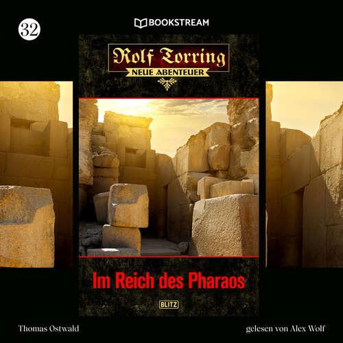 Hoerbuch Im Reich des Pharaos - Rolf Torring - Neue Abenteuer, Folge 32 - Thomas Ostwald - Alex Wolf