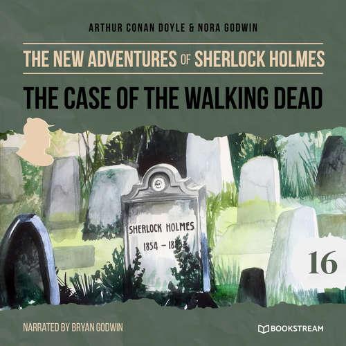 Audiobook The Case of the Walking Dead - The New Adventures of Sherlock Holmes, Episode 16 - Sir Arthur Conan Doyle - Bryan Godwin