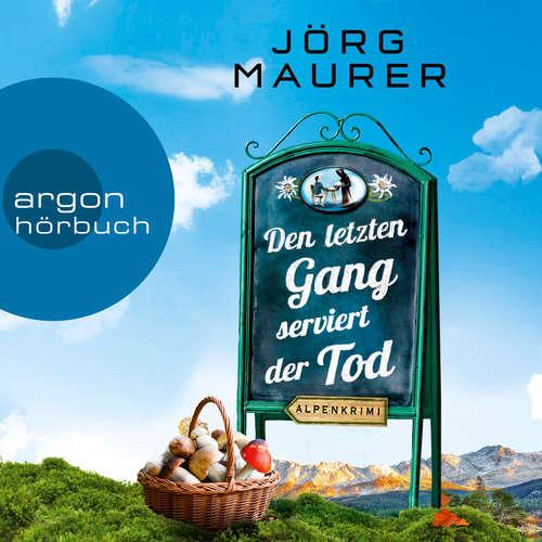 Hoerbuch Kommissar Jennerwein ermittelt - Alpenkrimi, Band 13: Den letzten Gang serviert der Tod - Jörg Maurer - Jörg Maurer