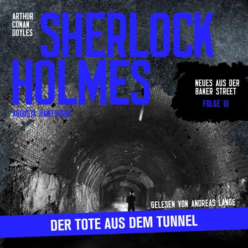 Hoerbuch Sherlock Holmes: Der Tote aus dem Tunnel - Neues aus der Baker Street, Folge 10 - Sir Arthur Conan Doyle - Andreas Lange