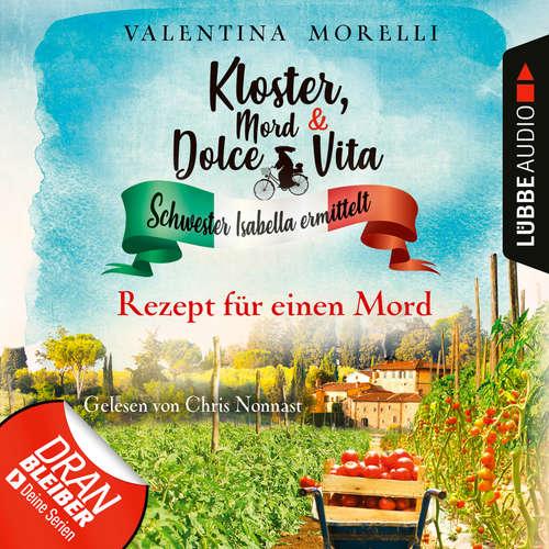 Hoerbuch Rezept für einen Mord - Kloster, Mord und Dolce Vita - Schwester Isabella ermittelt, Folge 7 - Valentina Morelli - Chris Nonnast
