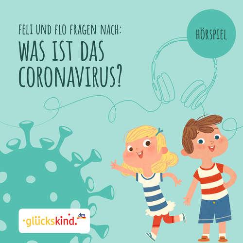 Hoerbuch glückskind - Was ist das Coronavirus? Ein Erklär-Hörspiel für Kinder mit Feli und Flo - Ulrike Stierle - Moritz Brendel