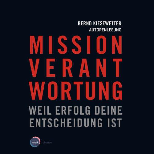 Hoerbuch Mission Verantwortung - Weil Erfolg deine Entscheidung ist - Bernd Kiesewetter - Bernd Kiesewetter