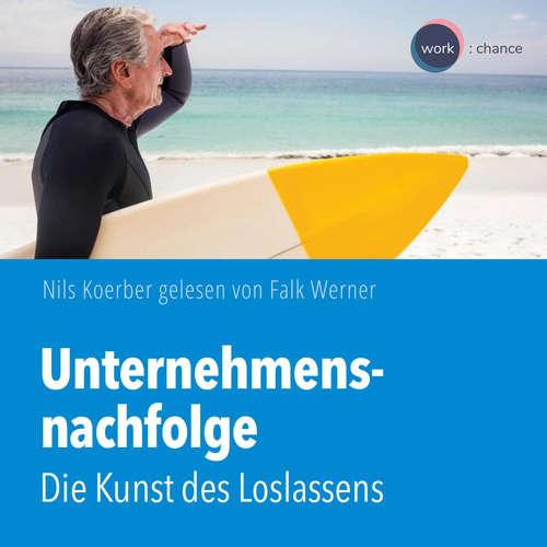 Hoerbuch Unternehmensnachfolge - Die Kunst des Loslassens - Nils Koerber - Falk Werner