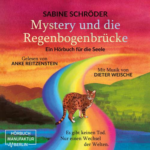 Hoerbuch Mystery und die Regenbogenbrücke - Ein Hörbuch für die Seele - Sabine Schröder - Anke Reitzenstein