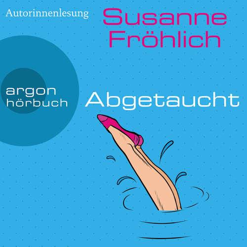 Hoerbuch Abgetaucht - Ein Andrea Schnidt Roman, Band 11 - Susanne Fröhlich - Susanne Fröhlich