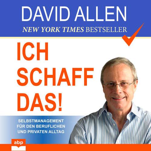 Hoerbuch Ich schaff das! - Selbstmanagement für den beruflichen und privaten Alltag - David Allen - Jürgen Kalwa