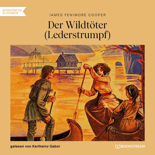 Hoerbuch Der Wildtöter - Lederstrumpf - James Fenimore Cooper - Karlheinz Gabor