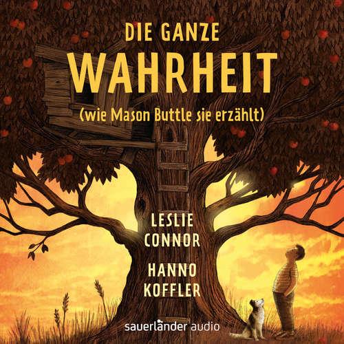 Hoerbuch Die ganze Wahrheit (wie Mason Buttle sie erzählt) (Ungekürzte Lesung) - Leslie Connor - Hanno Koffler