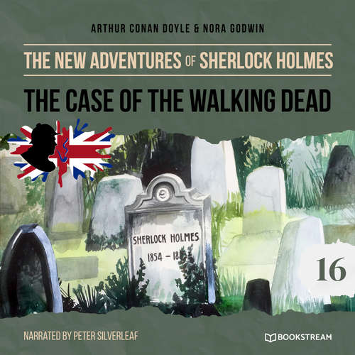 Audiobook The Case of the Walking Dead - The New Adventures of Sherlock Holmes, Episode 16 - Sir Arthur Conan Doyle - Peter Silverleaf
