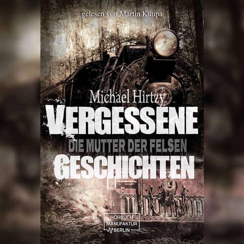 Hoerbuch Vergessene Geschichten - Die Mutter der Felsen - Michael Hirtzy - Martin Kuupa
