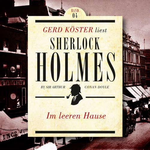 Hoerbuch Im leeren Hause - Gerd Köster liest Sherlock Holmes - Kurzgeschichten, Band 4 - Sir Arthur Conan Doyle - Gerd Köster
