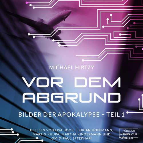 Hoerbuch Vor dem Abgrund - Bilder der Apokalypse, Teil 1 - Michael Hirtzy - Martin Kuupa