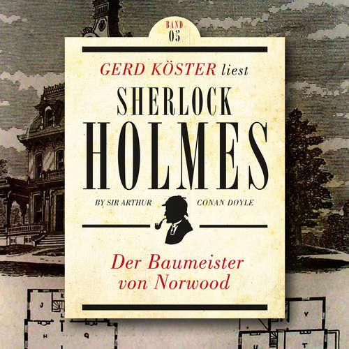 Hoerbuch Der Baumeister von Norwood - Gerd Köster liest Sherlock Holmes - Kurzgeschichten, Band 5 - Sir Arthur Conan Doyle - Gerd Köster