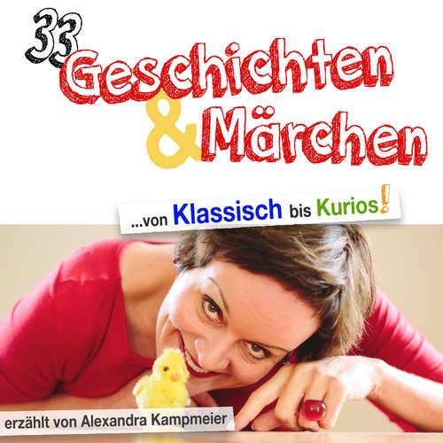 Hoerbuch 33 Geschichten & Märchen - von Klassisch bis Kurios! - Alexandra Kampmeier - Alexandra Kampmeier