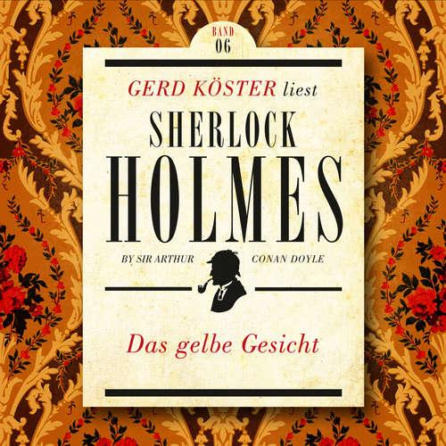 Hoerbuch Das gelbe Gesicht - Gerd Köster liest Sherlock Holmes - Kurzgeschichten, Band 6 - Sir Arthur Conan Doyle - Gerd Köster
