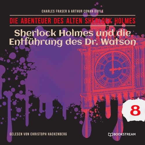 Hoerbuch Sherlock Holmes und die Entführung des Dr. Watson - Die Abenteuer des alten Sherlock Holmes, Folge 8 - Sir Arthur Conan Doyle - Christoph Hackenberg
