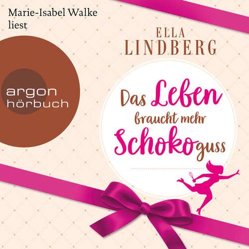 Hoerbuch Das Leben braucht mehr Schokoguss - Ella Lindberg - Marie-Isabel Walke