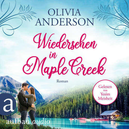 Hoerbuch Wiedersehen in Maple Creek - Die Liebe wohnt in Maple Creek, Band 1 - Olivia Anderson - Yesim Meisheit