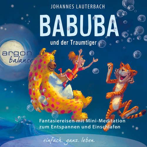 Hoerbuch Babuba und der Traumtiger - Phantasiereisen zum Entspannen und Einschlafen (Vom Autor geführte Meditation (Ungekürzt)) - Johannes Lauterbach - Johannes Lauterbach