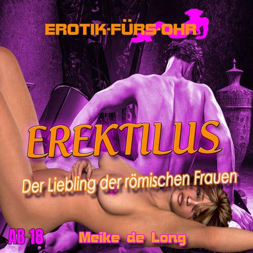 Hoerbuch Erotik für's Ohr, Folge 2: Erektilus: Liebling der Frauen Roms - Meike de Long - Johannes Langer