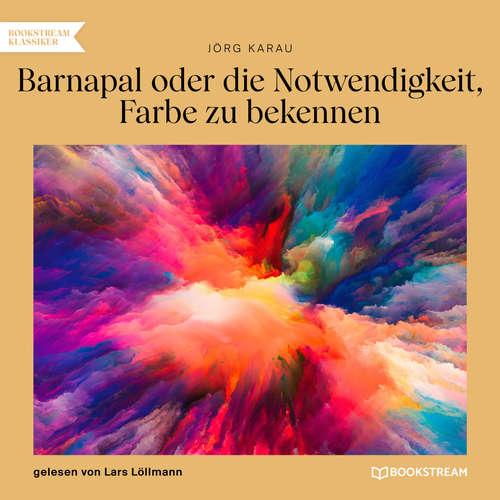 Hoerbuch Barnapal oder die Notwendigkeit, Farbe zu bekennen - Jörg Karau - Lars Löllmann