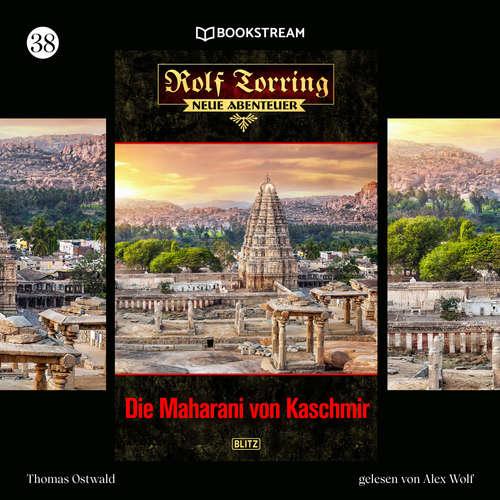 Hoerbuch Die Maharani von Kaschmir - Rolf Torring - Neue Abenteuer, Folge 38 - Thomas Ostwald - Alex Wolf