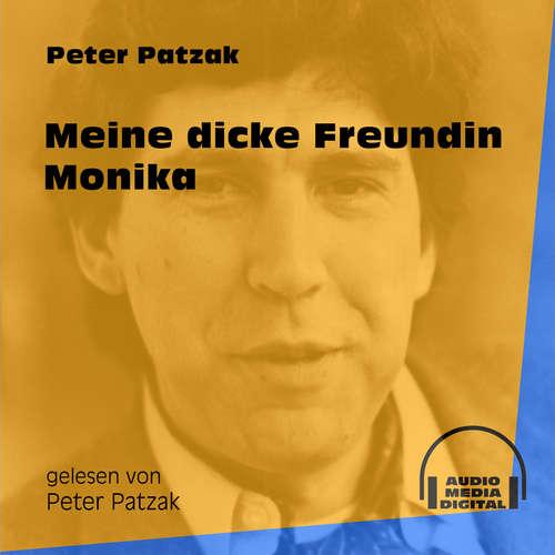 Hoerbuch Meine dicke Freundin Monika - Peter Patzak - Peter Patzak