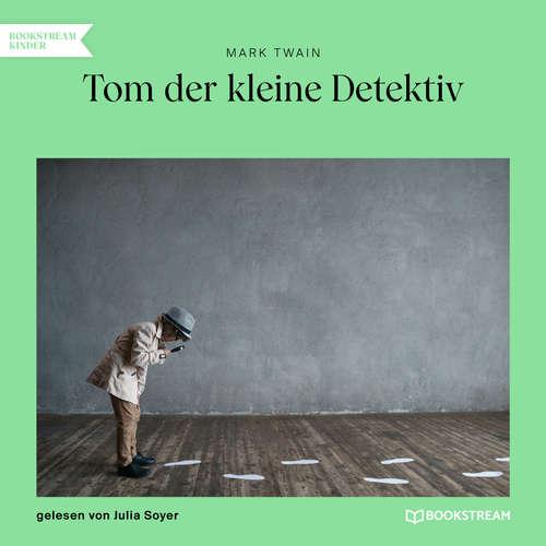 Hoerbuch Tom der kleine Detektiv - Mark Twain - Julia Soyer