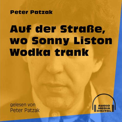Hoerbuch Auf der Straße, wo Sonny Liston Wodka trank - Peter Patzak - Peter Patzak