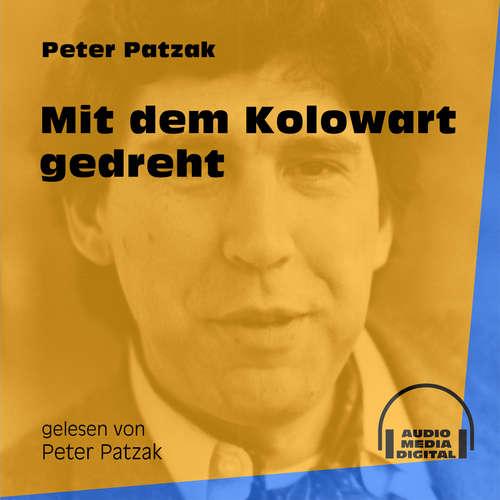 Hoerbuch Mit dem Kolowart gedreht - Peter Patzak - Peter Patzak