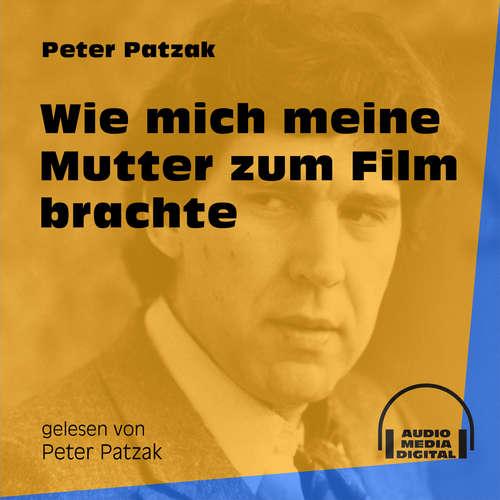 Hoerbuch Wie mich meine Mutter zum Film brachte - Peter Patzak - Peter Patzak