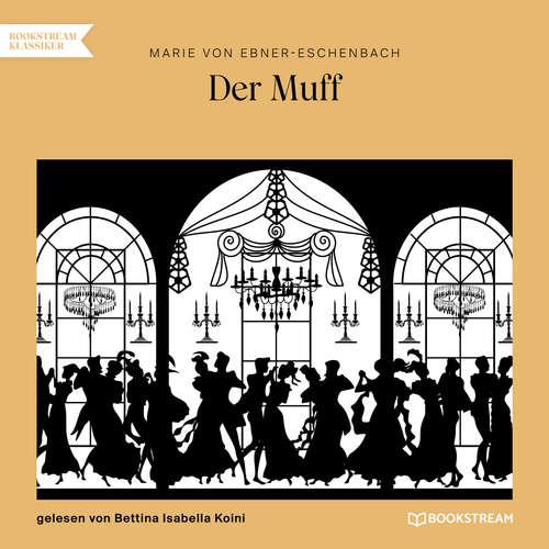 Hoerbuch Der Muff - Marie von Ebner-Eschenbach - Bettina Isabella Koini