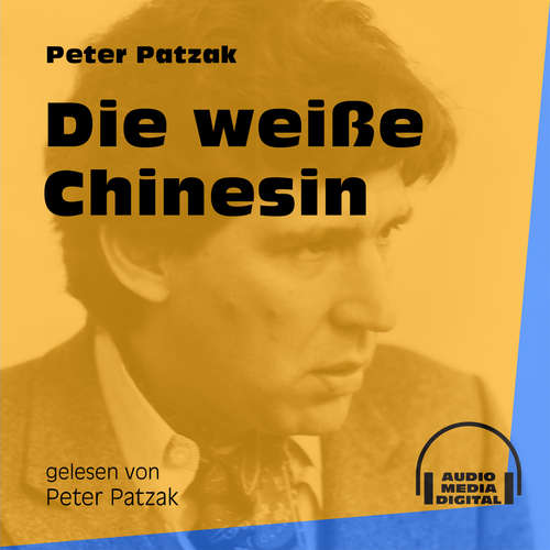 Hoerbuch Die weiße Chinesin - Peter Patzak - Peter Patzak