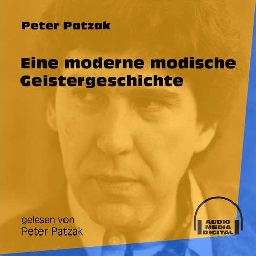 Hoerbuch Eine moderne modische Geistergeschichte - Peter Patzak - Peter Patzak