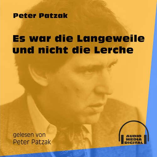Hoerbuch Es war die Langeweile und nicht die Lerche - Peter Patzak - Peter Patzak