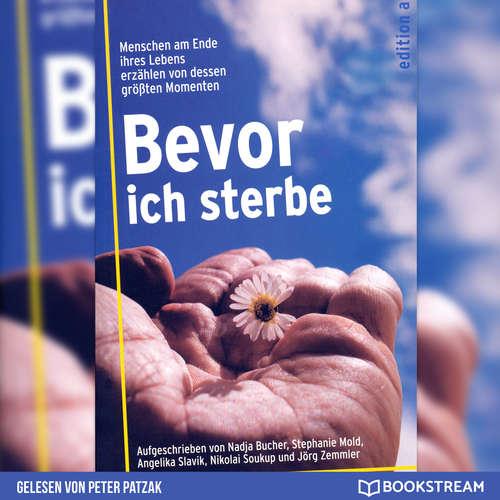Hoerbuch Bevor ich sterbe - Menschen am Ende ihres Lebens erzählen von dessen größten Momenten - Nadja Bucher - Peter Patzak