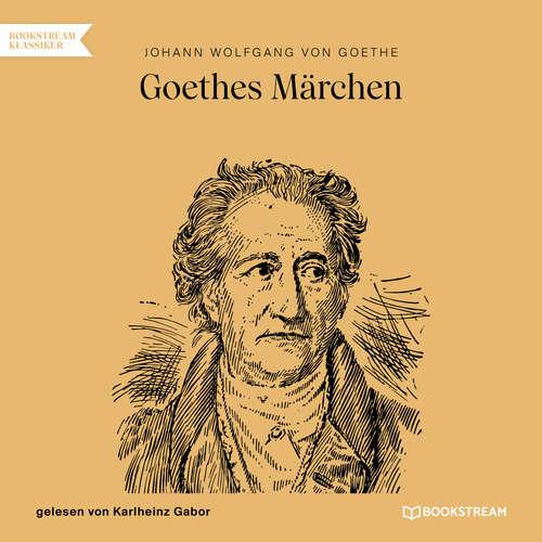 Hoerbuch Goethes Märchen - Johann Wolfgang von Goethe - Karlheinz Gabor