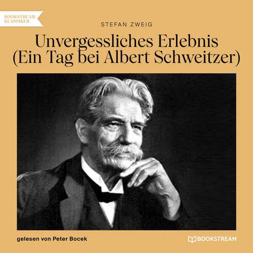 Hoerbuch Unvergessliches Erlebnis - Ein Tag bei Albert Schweitzer - Stefan Zweig - Peter Bocek