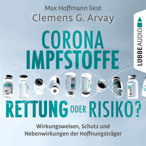 Hoerbuch Corona-Impfstoffe: Rettung oder Risiko? - Wirkungsweisen, Schutz und Nebenwirkungen der Hoffnungsträger - Clemens G. Arvay - Max Hoffmann